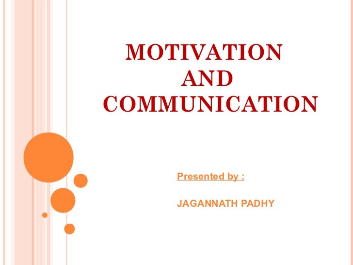 MOTIVATION    ANDCOMMUNICATION    Presented by :    JAGANNATH PADHY