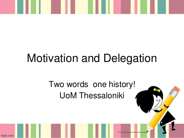 Motivation and Delegation Two words one history! UoM Thessaloniki