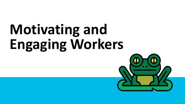 Motivating and Engaging Workers