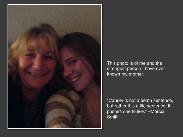 """This photo is of me and thestrongest person I have everknown my mother.""""Cancer is not a death sentence,but rather it is a ..."""