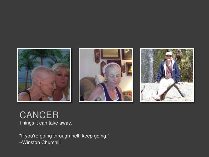 """CANCERThings it can take away.""""If youre going through hell, keep going.""""~Winston Churchill"""