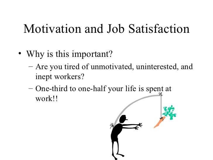 Motivation and Job Satisfaction <ul><li>Why is this important? </li></ul><ul><ul><li>Are you tired of unmotivated, uninter...