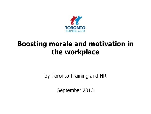 Boosting morale and motivation in the workplace by Toronto Training and HR September 2013