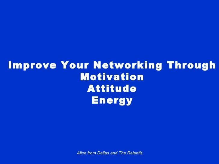 Improve Your Networking Through Motivation Attitude Energy