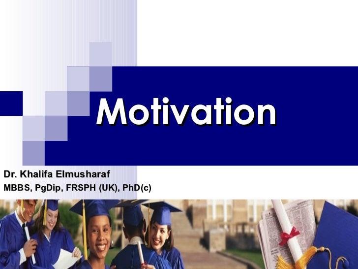 Motivation Dr. Khalifa Elmusharaf MBBS, PgDip, FRSPH (UK), PhD(c)