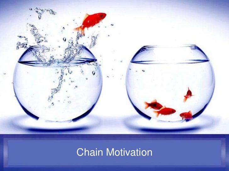 Chain Motivation