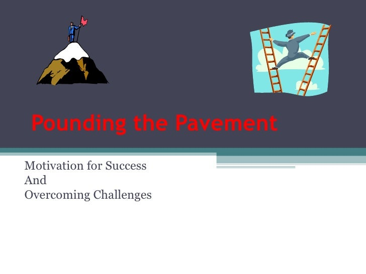 Pounding the Pavement Motivation for Success And Overcoming Challenges