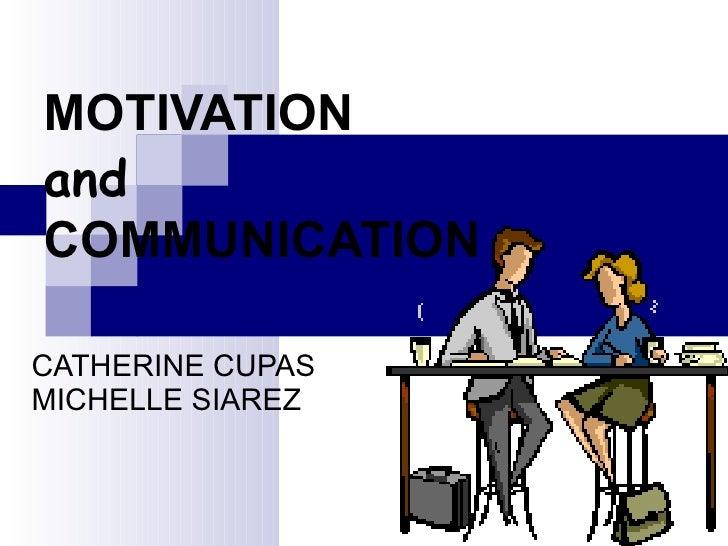 MOTIVATION  and COMMUNICATION CATHERINE CUPAS   MICHELLE SIAREZ