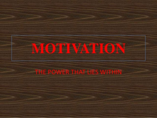 MOTIVATIONTHE POWER THAT LIES WITHIN
