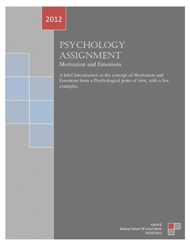 2012   Psychology   Assignment   Motivation and Emotions   A brief introduction to the concept of Motivation and   Emotion...
