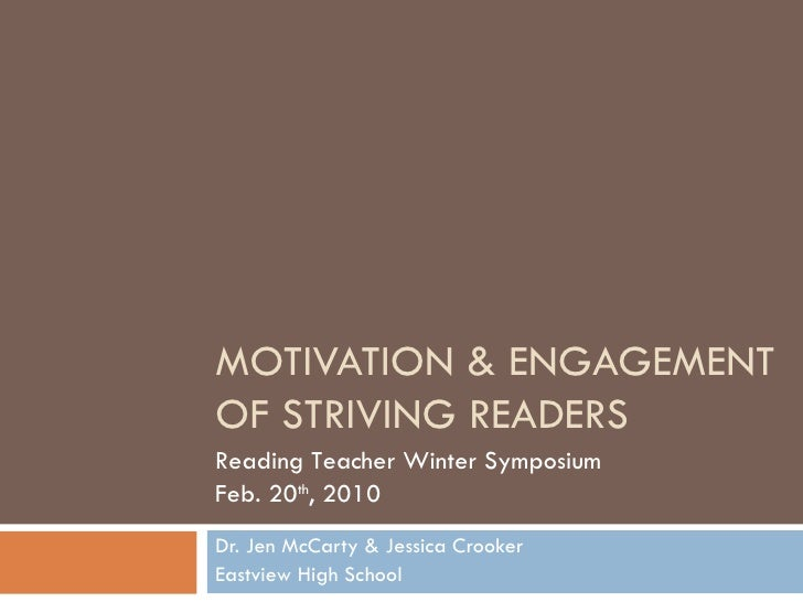 MOTIVATION & ENGAGEMENT OF STRIVING READERS Dr. Jen McCarty & Jessica Crooker Eastview High School Reading Teacher Winter ...