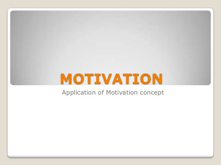 MOTIVATIONApplication of Motivation concept