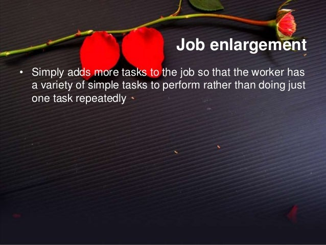job rotation job enlargement are simply attempts by the managers Job enlargement may have similar benefits to job rotation, because it may also involve teaching employees multiple tasks research indicates that when jobs are enlarged, employees view.