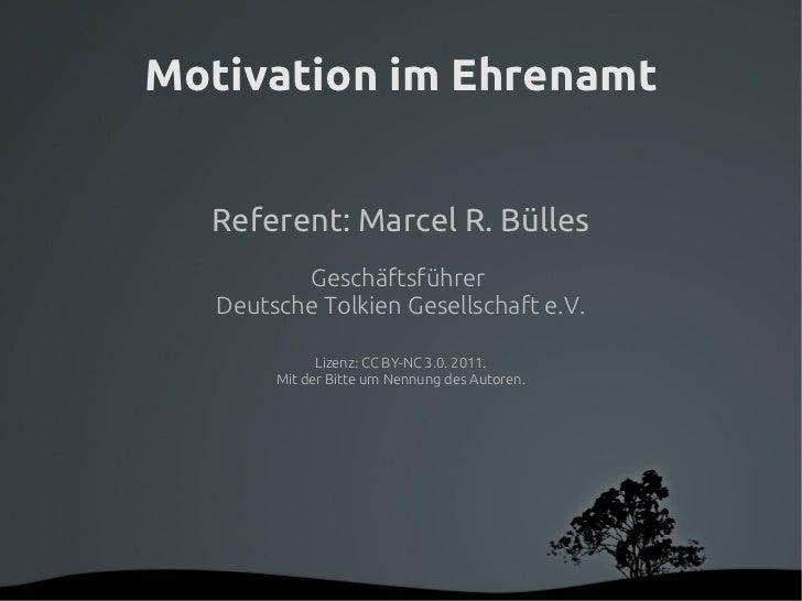 Motivation im Ehrenamt      Referent: Marcel R. Bülles              Geschäftsführer       Deutsche Tolkien Gesellschaft e....