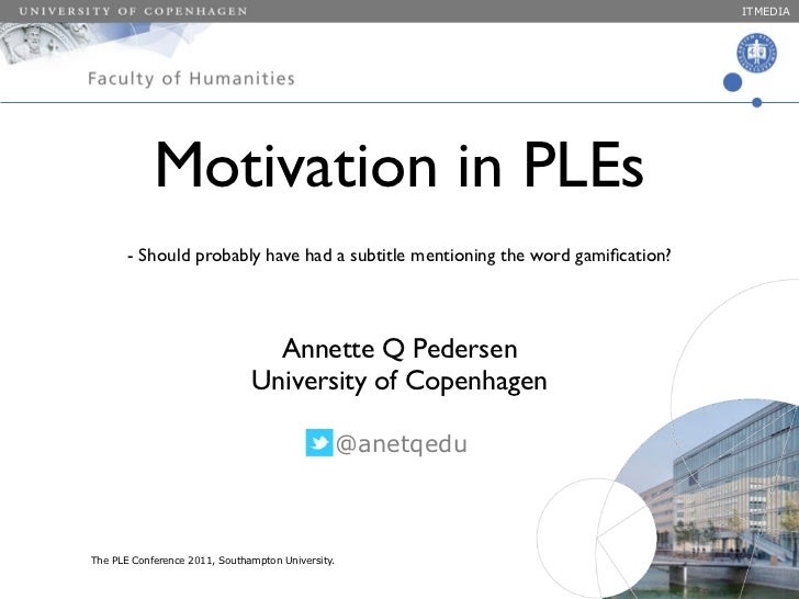 ITMEDIA                Motivation in PLEs           - Should probably have had a subtitle mentioning the word gamification?...