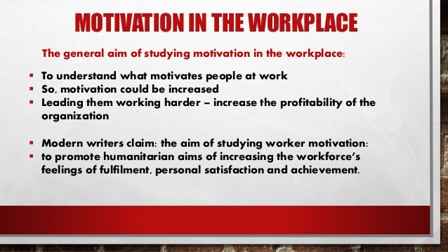 motivating people in the workplace Motivation is an important tool that is often under-utilized by managers in today's workplace managers use motivation in the workplace to inspire people to work.
