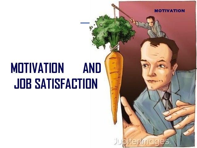 MOTIVATIONMOTIVATION ANDJOB SATISFACTION
