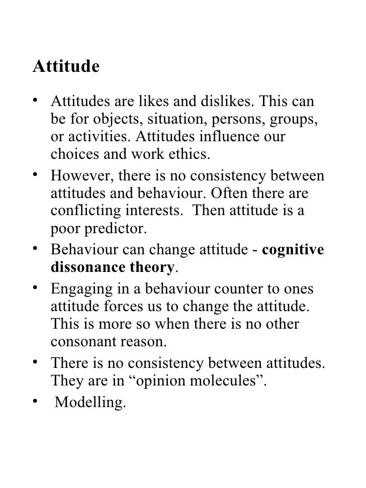 Attitude <ul><li>Attitudes are likes and dislikes. This can be for objects, situation, persons, groups, or activities. Att...