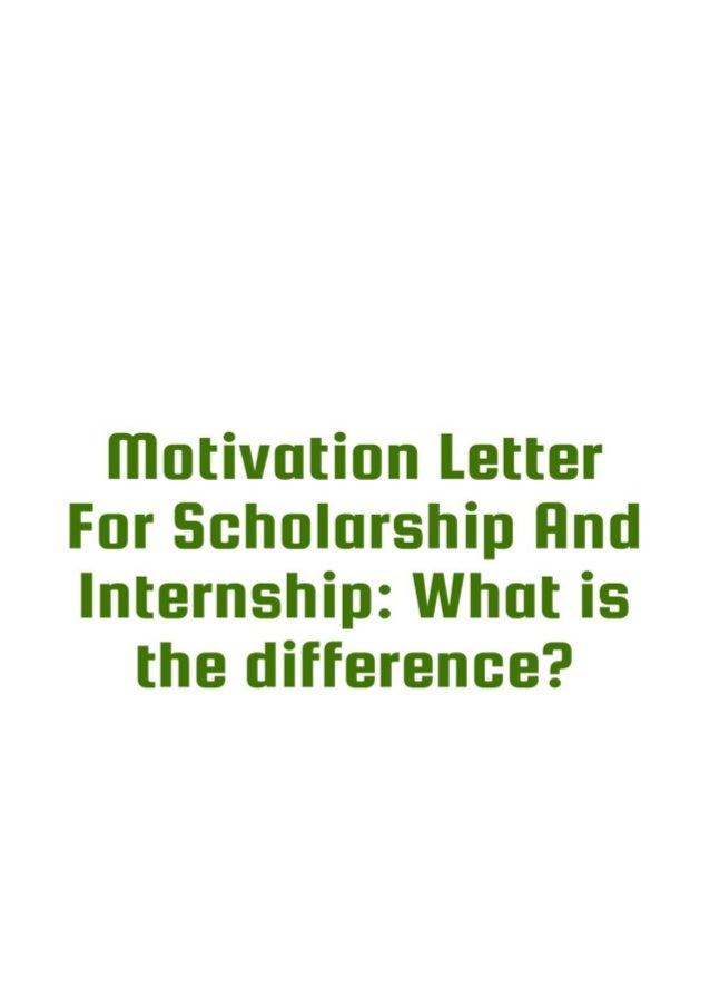 Motivation letter for scholarship and internship what is the differe motivation letter for scholarship and internship altavistaventures Image collections