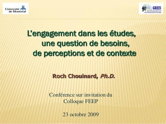 L'engagement dans les études, une question de besoins, de perceptions et de contexte Roch Chouinard, Ph.D. Conférence sur ...