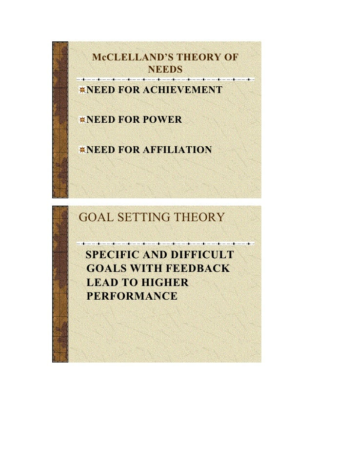 McCLELLAND'S THEORY OF          NEEDS  NEED FOR ACHIEVEMENT   NEED FOR POWER   NEED FOR AFFILIATION     GOAL SETTING THEOR...