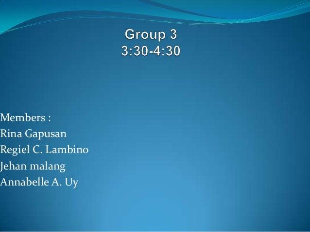 Members : Rina Gapusan Regiel C. Lambino Jehan malang Annabelle A. Uy