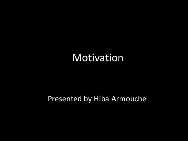 Motivation  Presented by Hiba Armouche