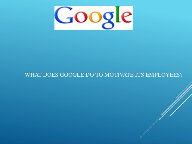 how does google motivate employees