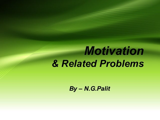 Motivation & Related Problems By – N.G.Palit
