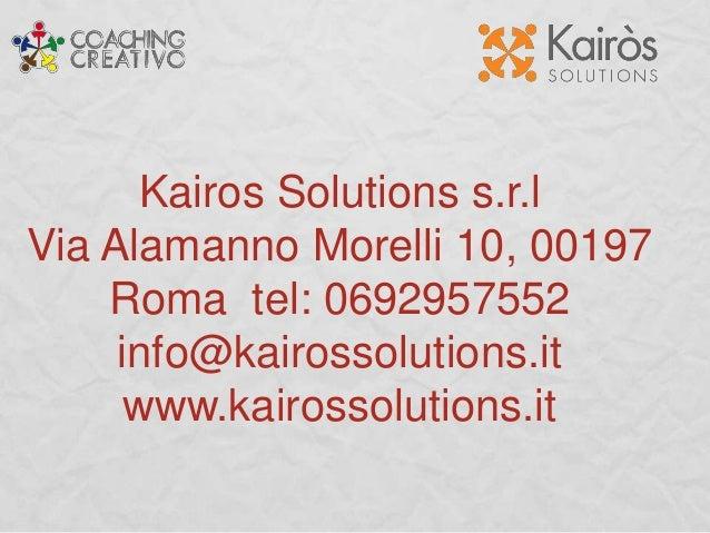 Kairos Solutions s.r.l Via Alamanno Morelli 10, 00197 Roma tel: 0692957552 info@kairossolutions.it www.kairossolutions.it