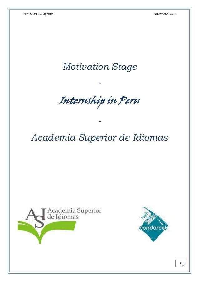 DUCARMOIS Baptiste  Novembre 2013  Motivation Stage -  Internship in Peru Academia Superior de Idiomas  1