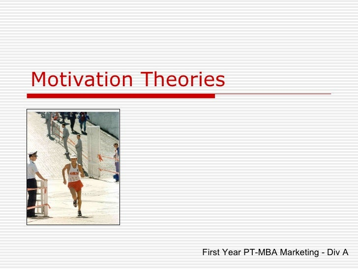 Motivation Theories First Year PT-MBA Marketing - Div A