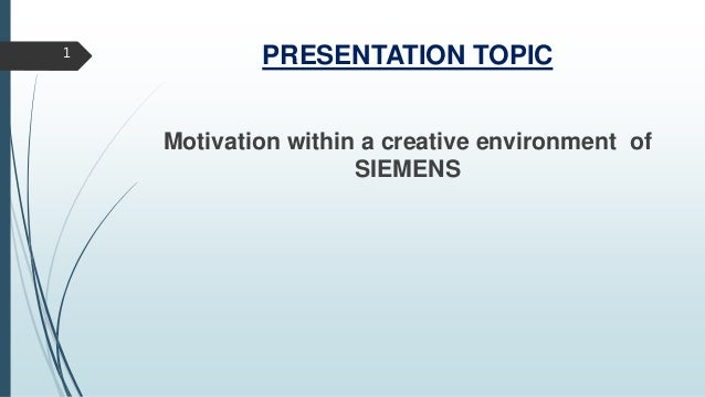motivation in a creative environment of siemens presentation topic motivation in a creative environment of siemens 1