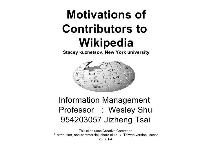 Motivations of Contributors to  Wikipedia Stacey kuznetsov, New York university Information Management  Professor  : Wesle...