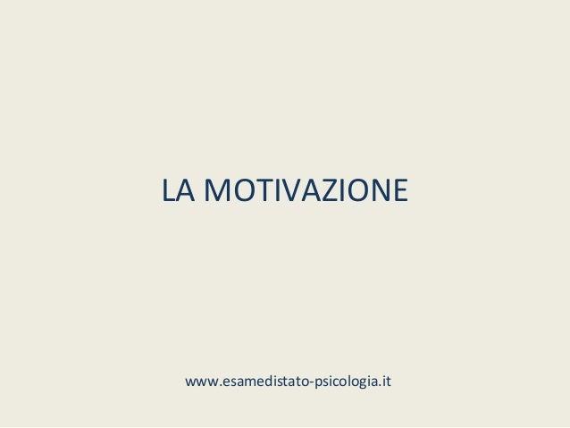 LA MOTIVAZIONE www.esamedistato-psicologia.it