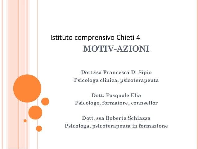 MOTIV-AZIONI Dott.ssa Francesca Di Sipio Psicologa clinica, psicoterapeuta Dott. Pasquale Elia Psicologo, formatore, couns...