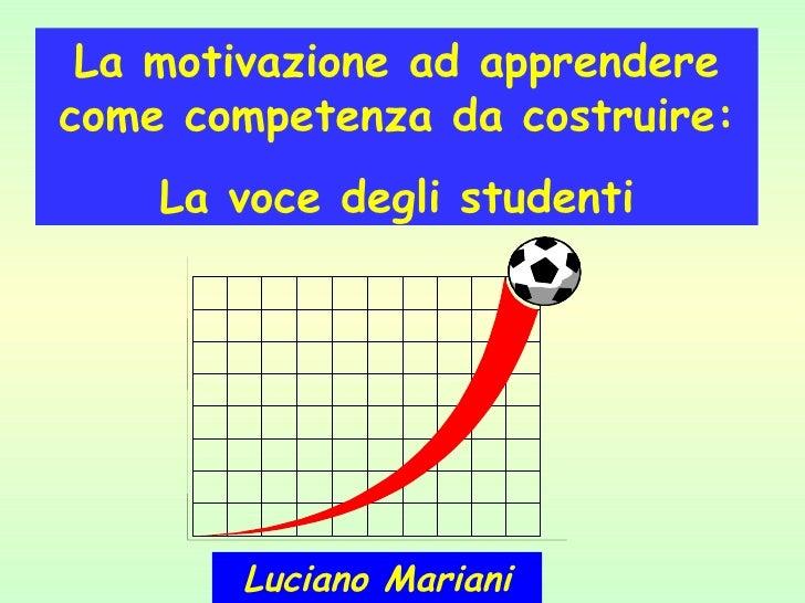 La motivazione ad apprendere come competenza da costruire: La voce degli studenti Luciano Mariani