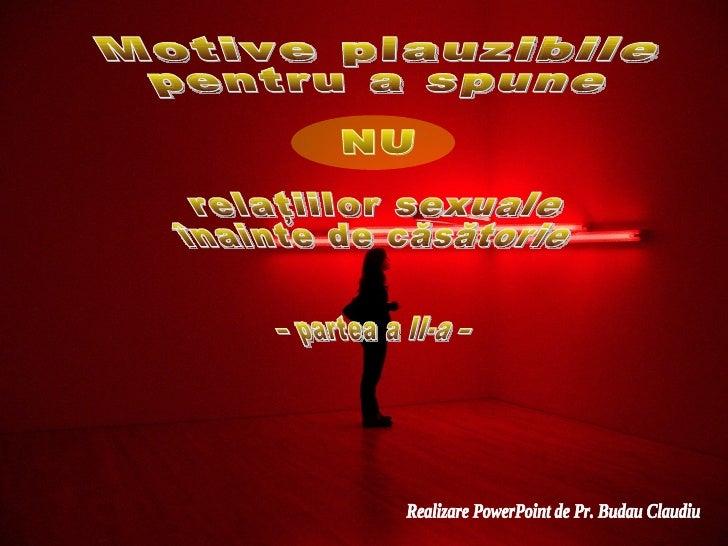 Motive plauzibile pentru a spune NU relaţiilor sexuale înainte de căsătorie – partea a II-a – Realizare PowerPoint de Pr. ...