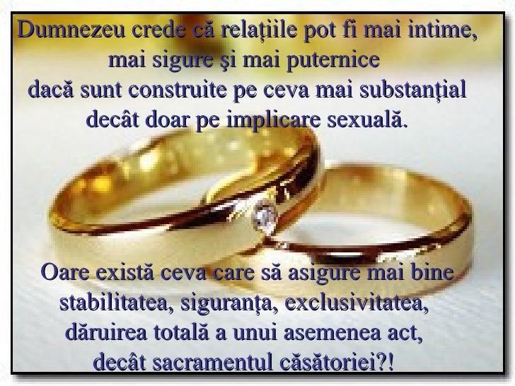 Dumnezeu crede că relaţiile pot fi mai intime, mai sigure şi mai puternice  dacă sunt construite pe ceva mai substanţial  ...