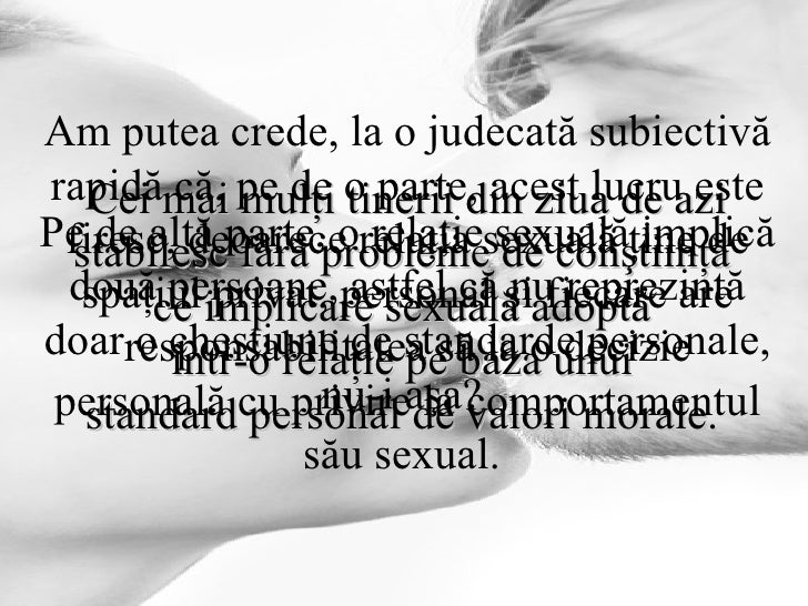 Cei mai mulţi tinerii din ziua de azi stabilesc fără probleme de conştiinţă  ce implicare sexuală adoptă  într-o relaţie p...