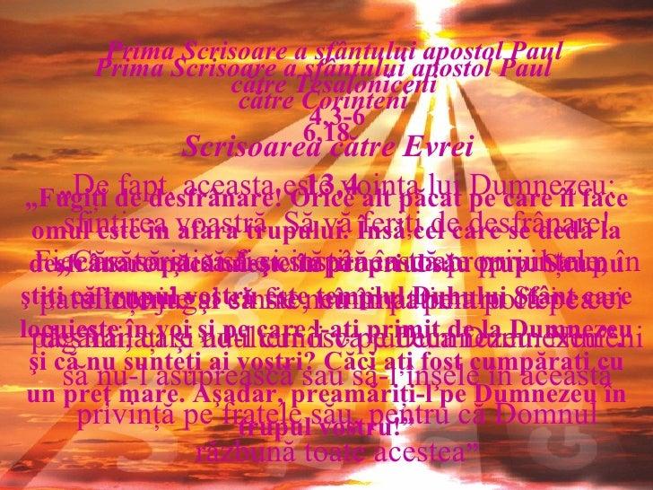 """Prima Scrisoare a sfântului apostol Paul  către Corinteni   6,18 """" Fugiţi de desfrânare! Orice alt păcat pe care îl face o..."""