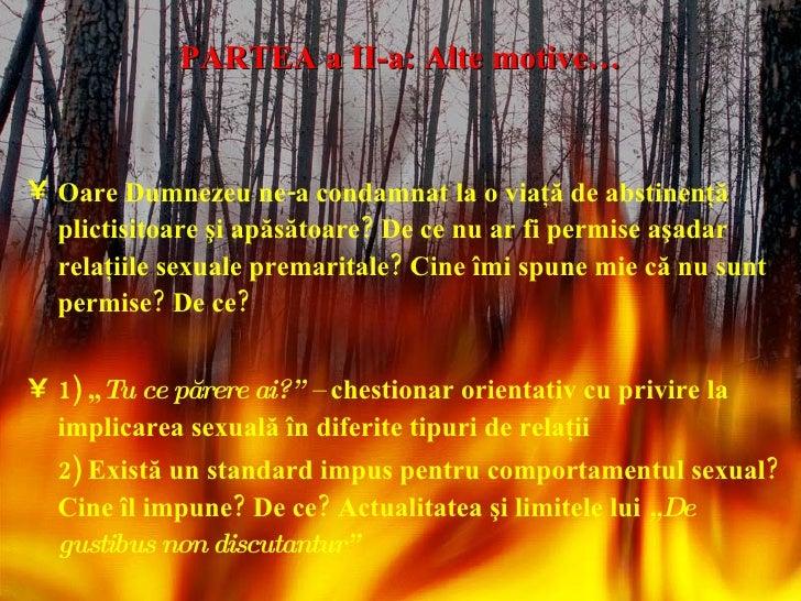 PARTEA a II-a: Alte motive… <ul><li>Oare Dumnezeu ne-a condamnat la o viaţă de abstinenţă plictisitoare şi apăsătoare? De ...
