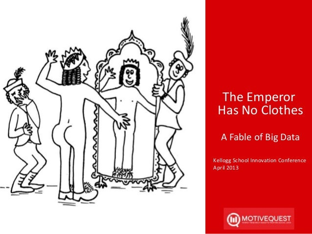 The EmperorHas No ClothesA Fable of Big DataKellogg School Innovation ConferenceApril 2013