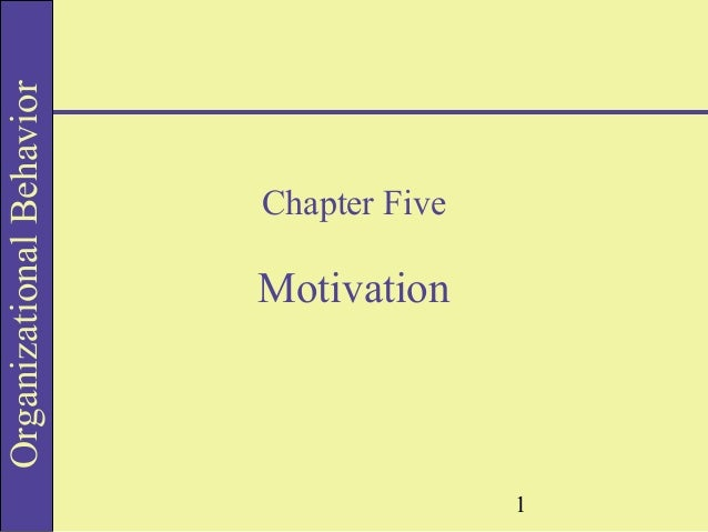 Organizational Behavior  Chapter Five  Motivation  1