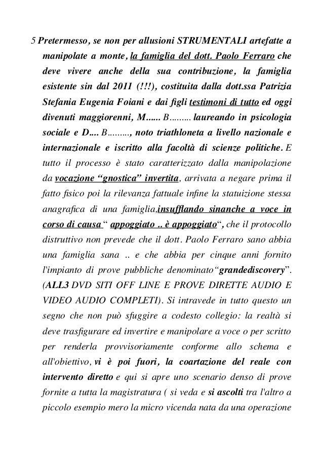 5 Pretermesso, se non per allusioni STRUMENTALI artefatte a manipolate a monte, la famiglia del dott. Paolo Ferraro che de...