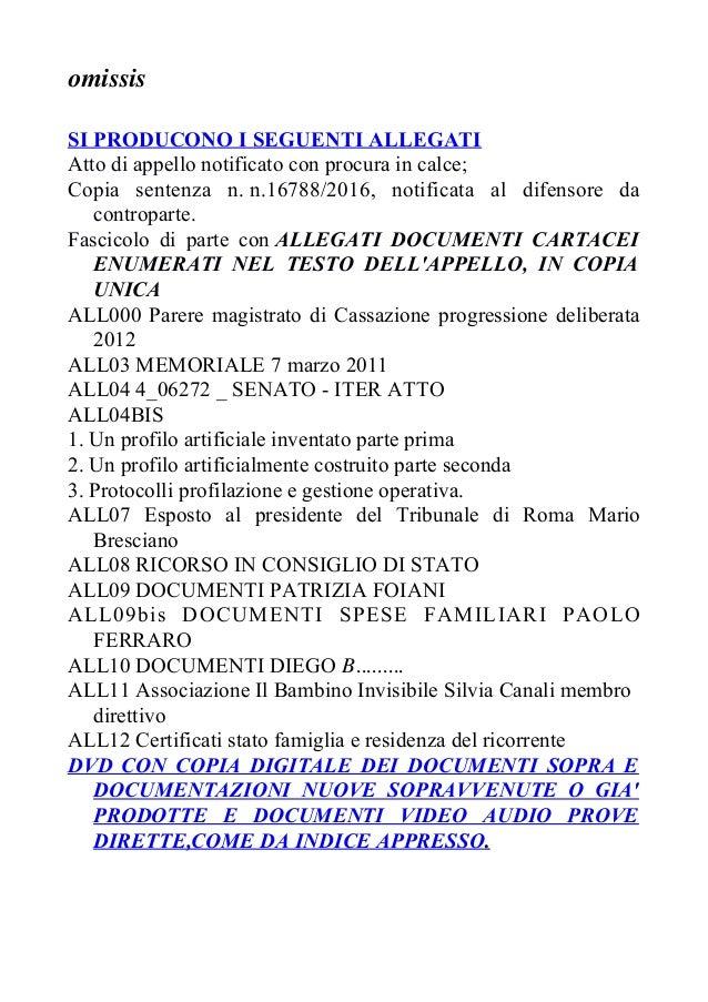 omissis SI PRODUCONO I SEGUENTI ALLEGATI Atto di appello notificato con procura in calce; Copia sentenza n. n.16788/2016, ...