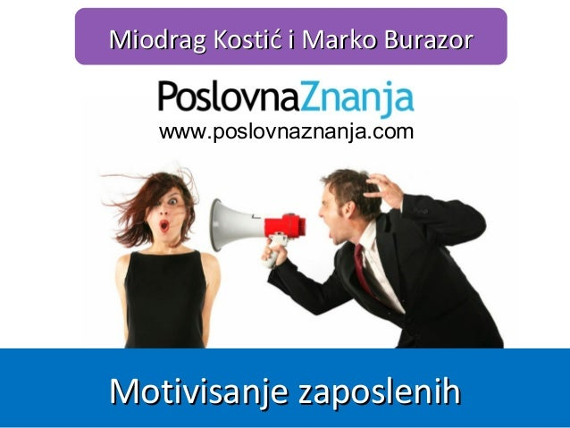 www.poslovnaznanja.com Miodrag Kostić i Marko BurazorMiodrag Kostić i Marko Burazor Motivisanje zaposlenihMotivisanje zapo...