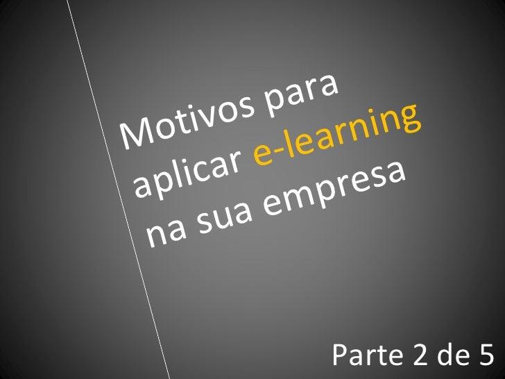Motivos para aplicar  e-learning  na sua empresa Parte 2 de 5