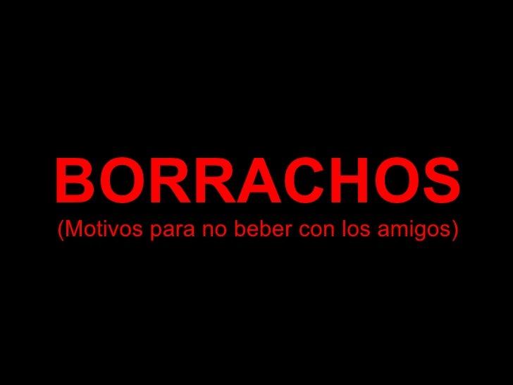 BORRACHOS (Motivos para no beber con los amigos)