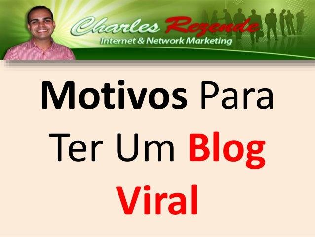 Motivos Para Ter Um Blog Viral